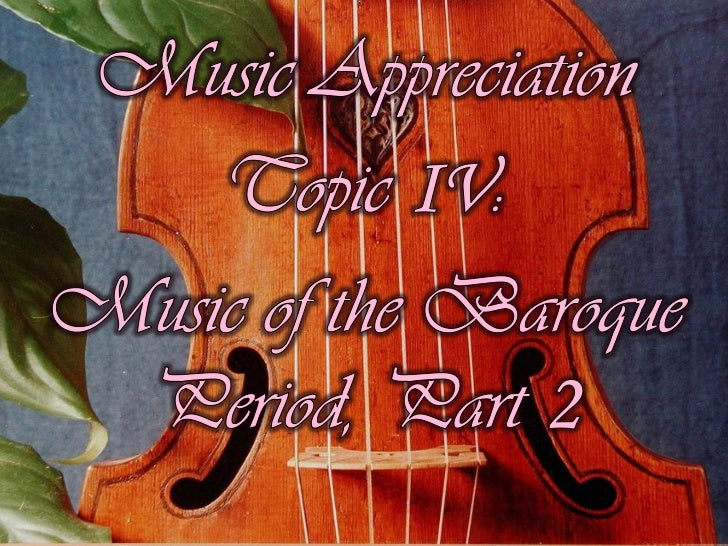 Music Appreciation Topic IV: Music of the Baroque Period, Part 2