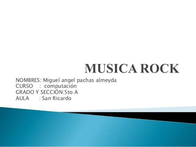 NOMBRES: Miguel angel pachas almeydaCURSO : computaciónGRADO Y SECCIÓN:5to AAULA   : San Ricardo