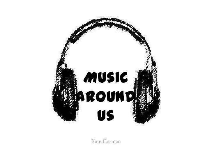 Music Around Us<br />Kate Cosman<br />