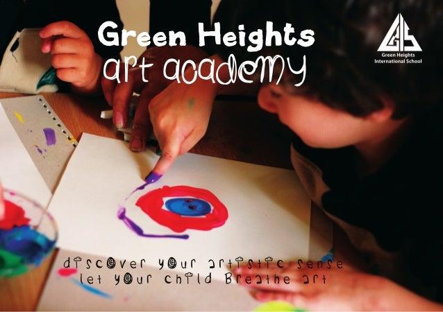 Green Heights Art academy D i s c o v e r y o u r a r t i s t i c s e n s e L e t y o u r c h i l d b r e a t h e A r t