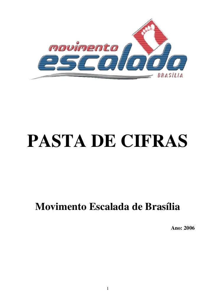 PASTA DE CIFRASMovimento Escalada de Brasília                            Ano: 2006              1