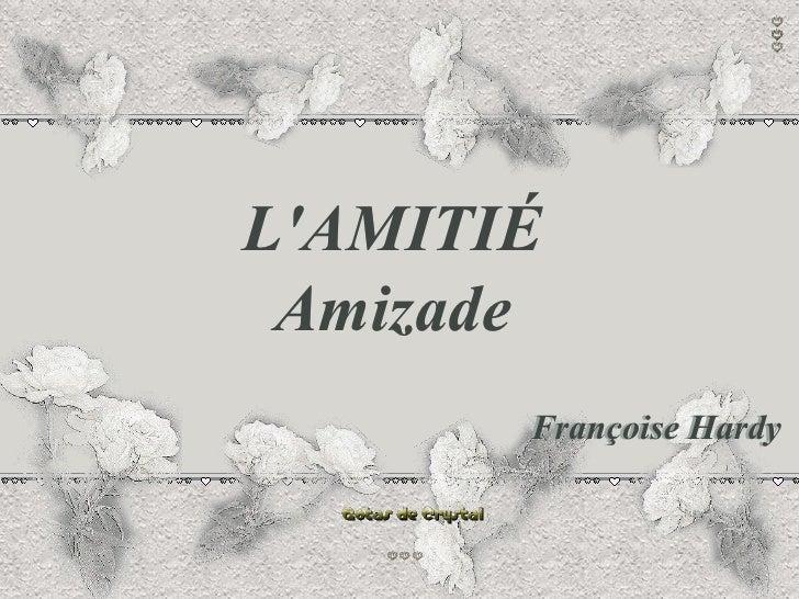 L'AMITIÉ Amizade L'AMITIÉ Amizade Françoise Hardy Françoise Hardy