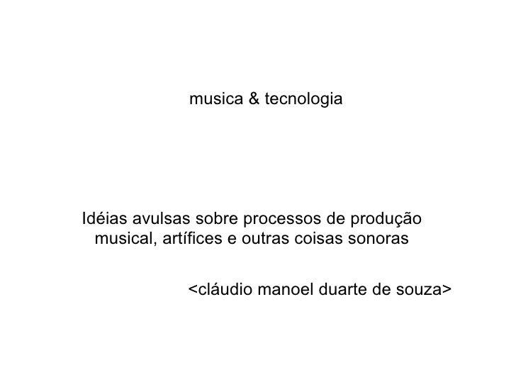 musica & tecnologiaIdéias avulsas sobre processos de produção  musical, artífices e outras coisas sonoras             <clá...