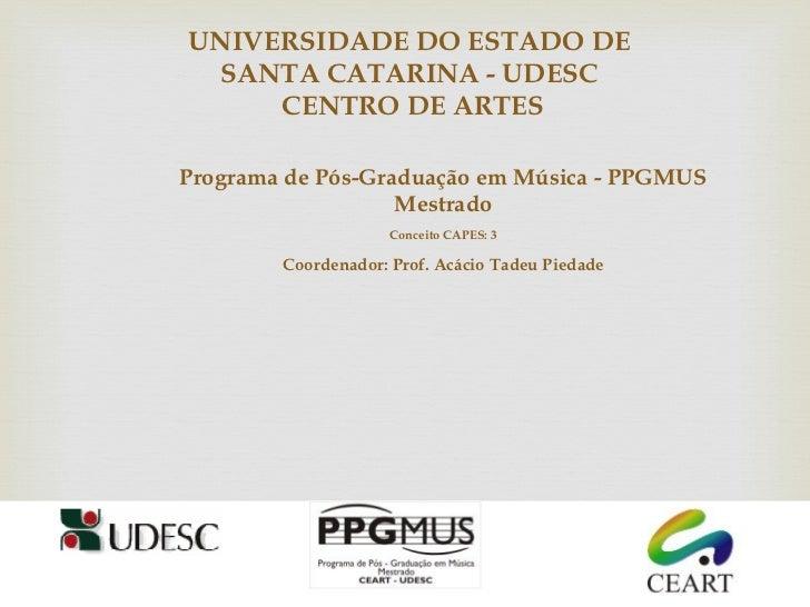 UNIVERSIDADE DO ESTADO DE  SANTA CATARINA - UDESC     CENTRO DE ARTESPrograma de Pós-Graduação em Música - PPGMUS         ...