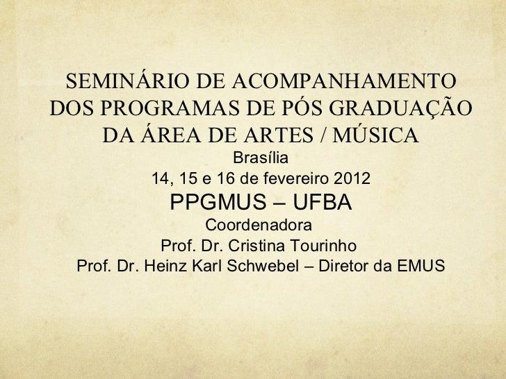 SEMINÁRIO DE ACOMPANHAMENTODOS PROGRAMAS DE PÓS GRADUAÇÃO    DA ÁREA DE ARTES / MÚSICA                     Brasília       ...