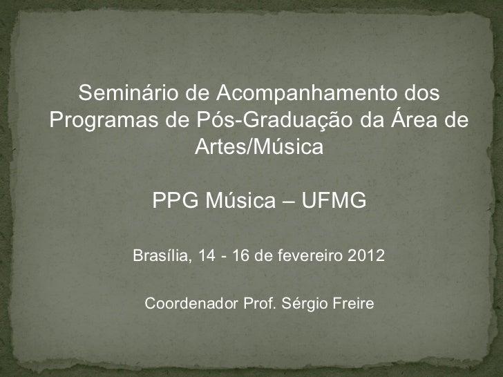 Seminário de Acompanhamento dosProgramas de Pós-Graduação da Área de              Artes/Música         PPG Música – UFMG  ...