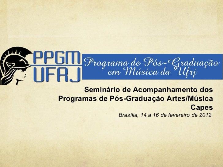 Seminário de Acompanhamento dosProgramas de Pós-Graduação Artes/Música                                 Capes              ...