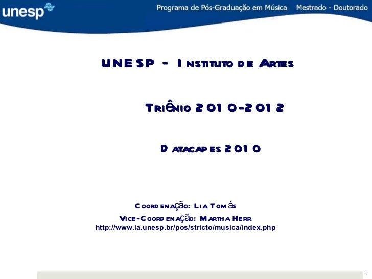 U N E S P – I nstituto d e Artes              Tri ênio 2 01 0-2 01 2                  D atacap es 2 01 0          Coord en...