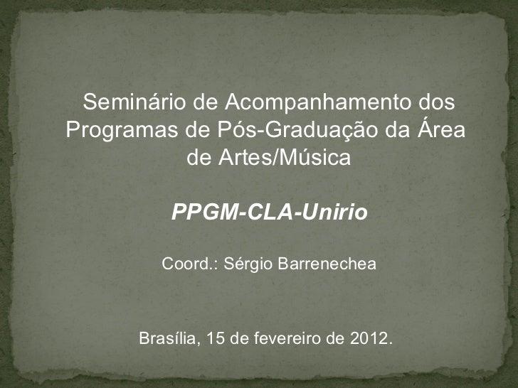 Seminário de Acompanhamento dosProgramas de Pós-Graduação da Área          de Artes/Música          PPGM-CLA-Unirio       ...