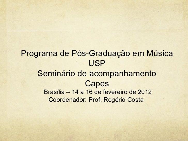 Programa de Pós-Graduação em Música                 USP    Seminário de acompanhamento                Capes     Brasília –...