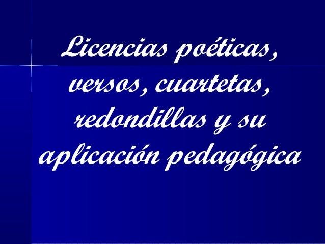 Licencias poéticas,  versos, cuartetas,  redondillas y su  aplicación pedagógica