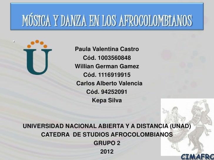 MÚSICA Y DANZA EN LOS AFROCOLOMBIANOS•                   Paula Valentina Castro                      Cód. 1003560848      ...