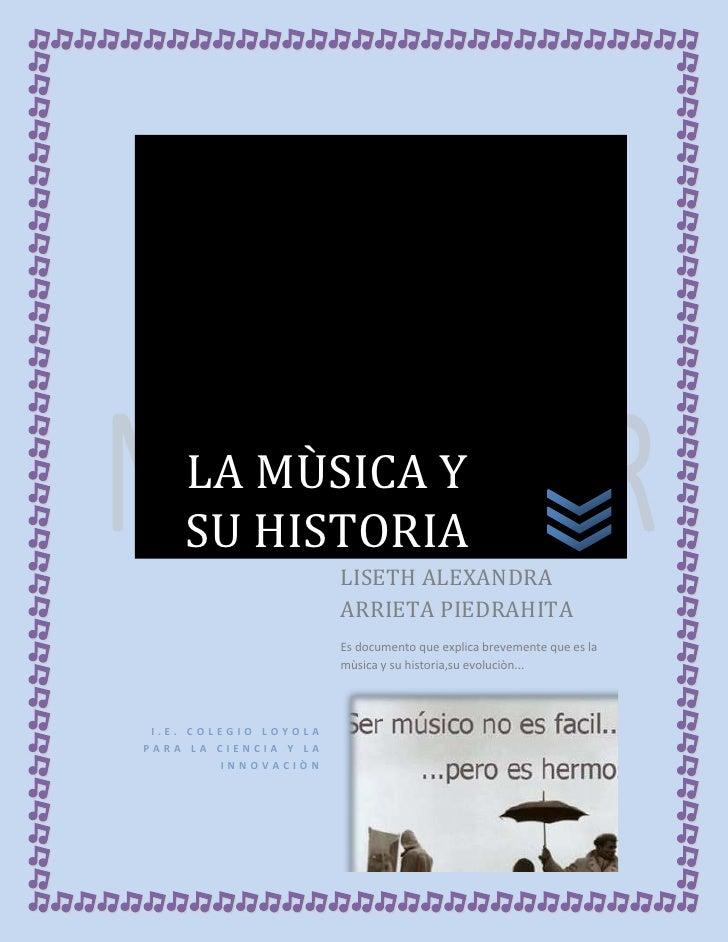 LA MÙSICA Y    SU HISTORIA                       LISETH ALEXANDRA                       ARRIETA PIEDRAHITA                ...