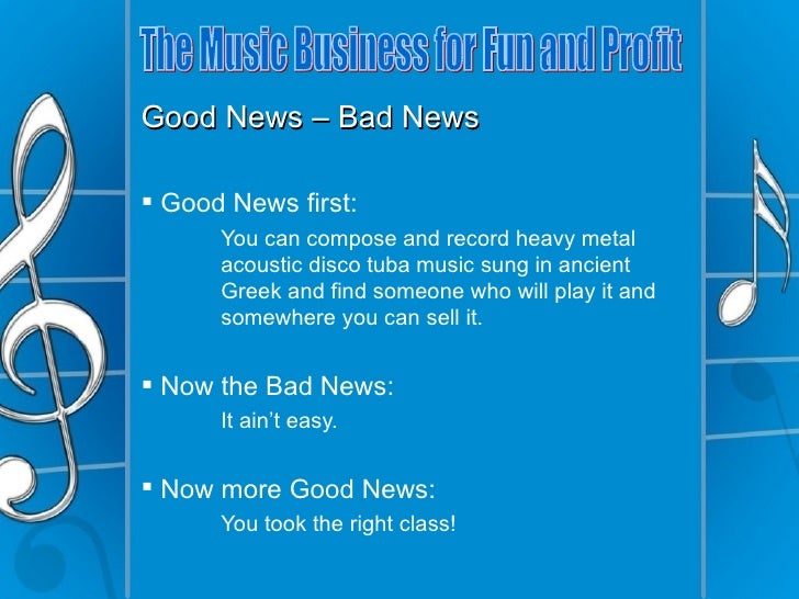 Good News – Bad News Good News first:      You can compose and record heavy metal      acoustic disco tuba music sung in ...