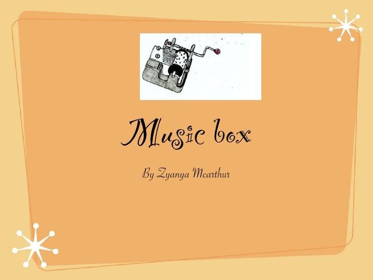 Music box  By Zyanya Mcarthur