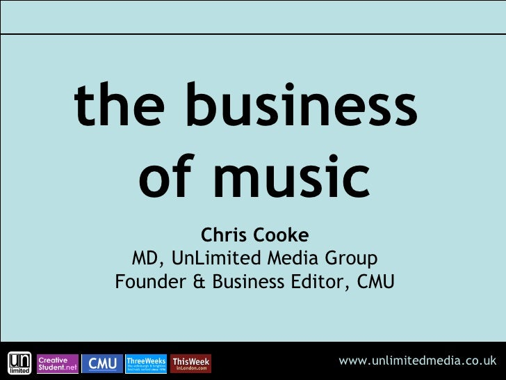 the business  of music Chris Cooke MD, UnLimited Media Group Founder & Business Editor, CMU
