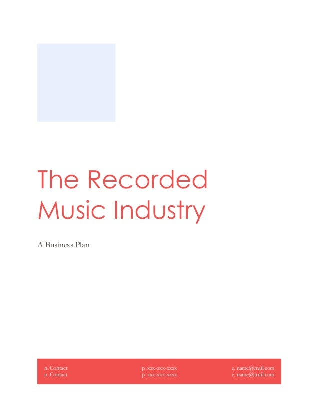 The Recorded Music Industry A Business Plan n. Contact n. Contact p. xxx-xxx-xxxx p. xxx-xxx-xxxx e. name@mail.com e. name...