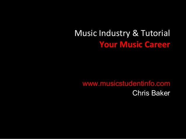 Music Industry & Tutorial      Your Music Career  www.musicstudentinfo.com               Chris Baker