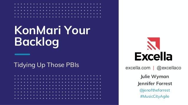 excella.com | @excellaco KonMari Your Backlog Tidying Up Those PBIs Julie Wyman Jennifer Forrest @jenoftheforrest #MusicCi...