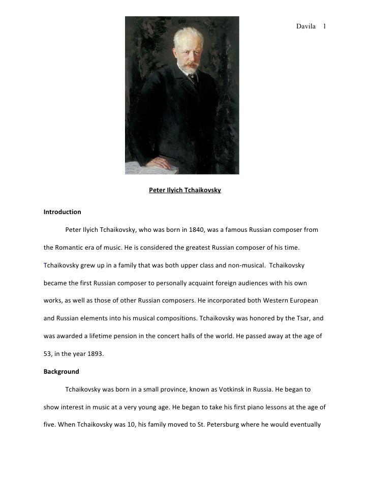 Davila 1                                    Peter Ilyich TchaikovskyIntroduction       Peter Ilyich Tchaikovsky, who was b...