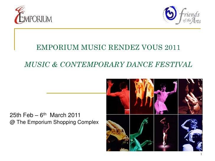 EMPORIUM MUSIC RENDEZ VOUS 2011       MUSIC & CONTEMPORARY DANCE FESTIVAL     25th Feb – 6th March 2011 @ The Emporium Sho...