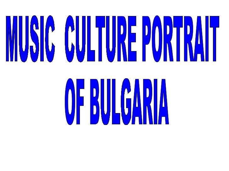 MUSIC  CULTURE PORTRAIT OF BULGARIA