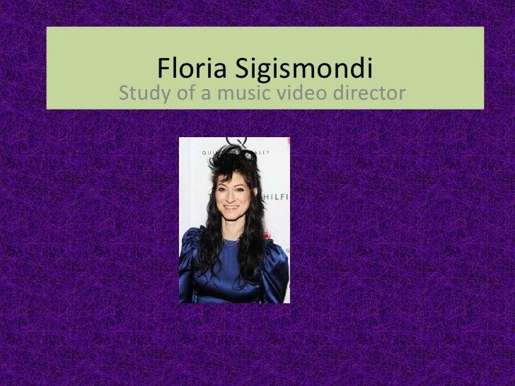 FloriaSigismondi<br />Study of a music video director<br />