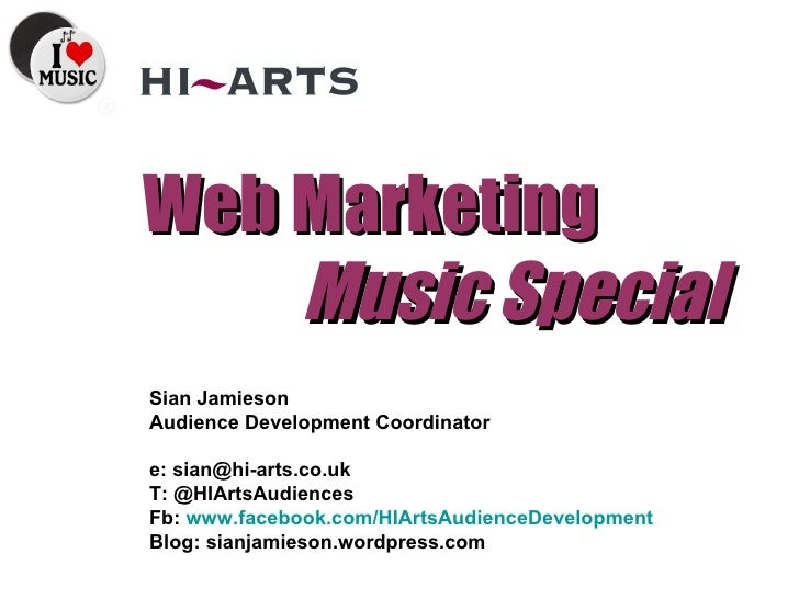 Web Marketing  Music Special Sian Jamieson Audience Development Coordinator e: sian@hi-arts.co.uk T: @HIArtsAudiences  Fb:...