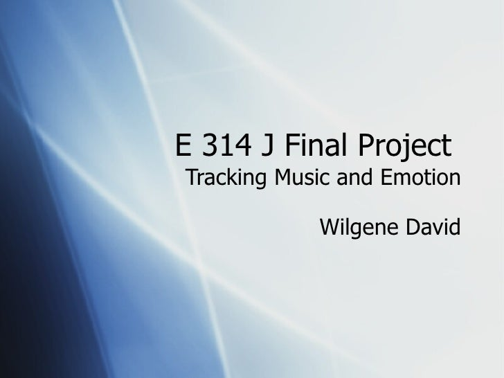 E 314 J Final Project  Tracking Music and Emotion Wilgene David