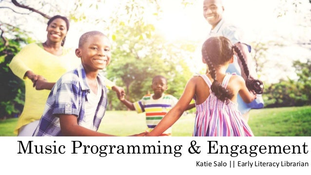 Music Programming & Engagement Katie Salo || Early Literacy Librarian
