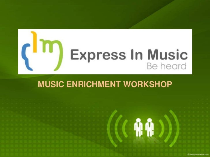 MUSIC ENRICHMENT WORKSHOP