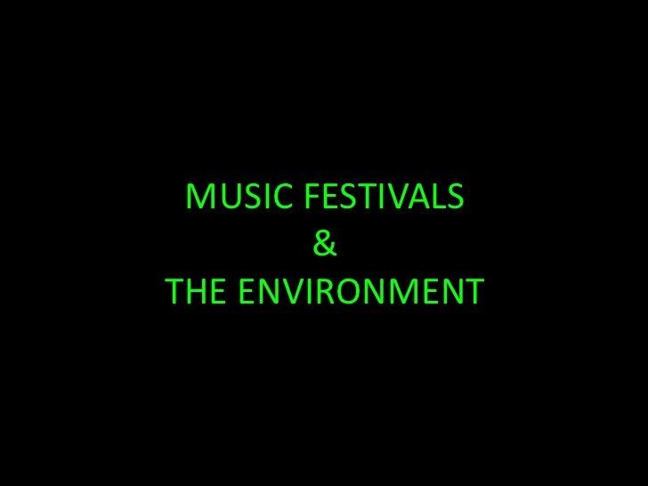 MUSIC FESTIVALS & THE ENVIRONMENT<br />