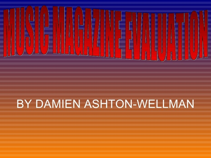 BY DAMIEN ASHTON-WELLMAN MUSIC MAGAZINE EVALUATION
