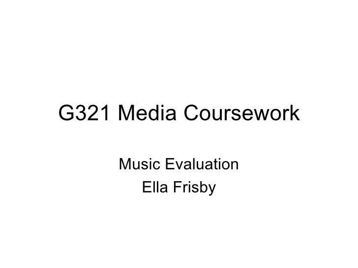 G321 Media Coursework     Music Evaluation       Ella Frisby