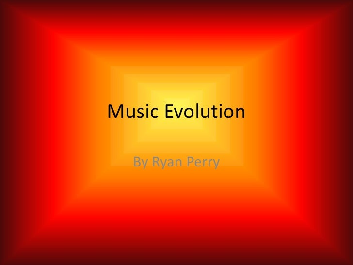 Music Evolution<br />By Ryan Perry<br />