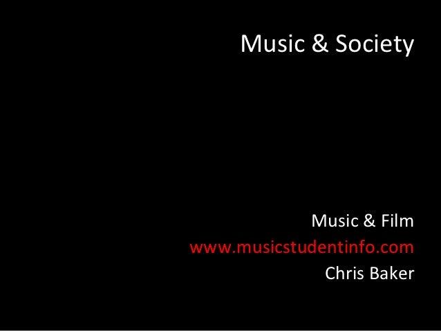 Music & Society            Music & Filmwww.musicstudentinfo.com              Chris Baker