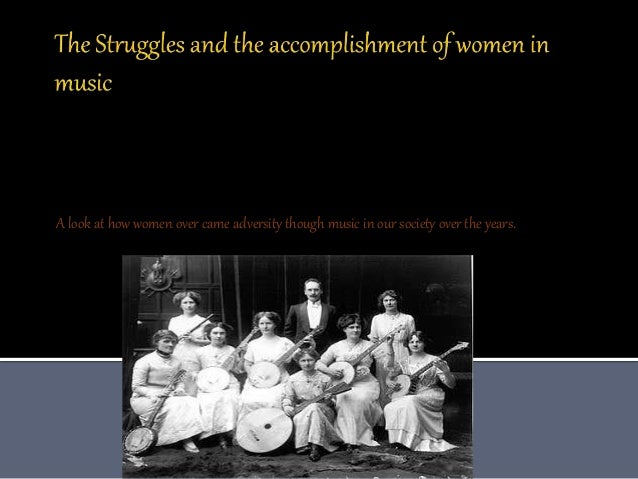 A look at how women over came adversity though music in our society over the years.