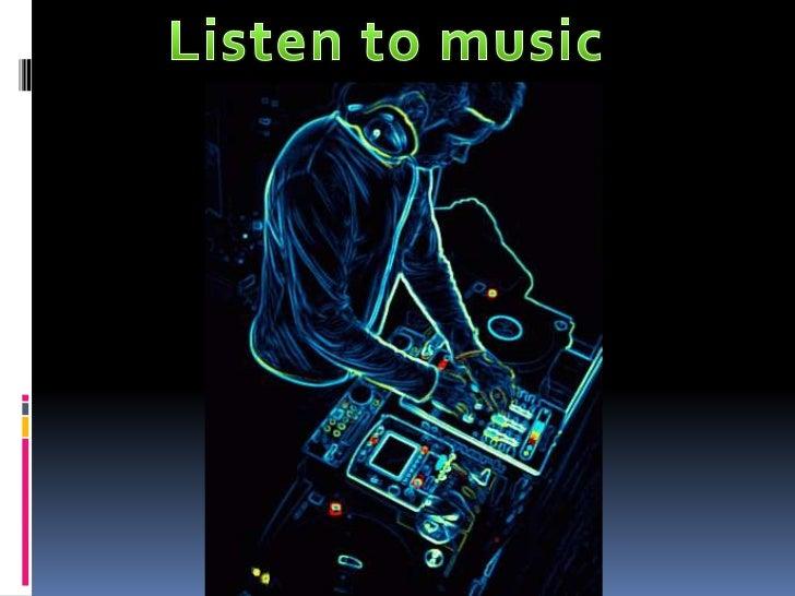 Listen to music<br />