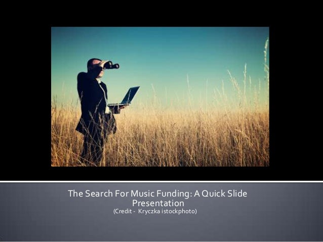 The Search For Music Funding: A Quick Slide               Presentation          (Credit - Kryczka istockphoto)