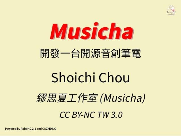 MusichaMusicha 開發一台開源音創筆電 Shoichi Chou 繆思夏工作室 (Musicha) CC BY-NC TW 3.0 Powered by Rabbit 2.2.1 and COZMIXNG