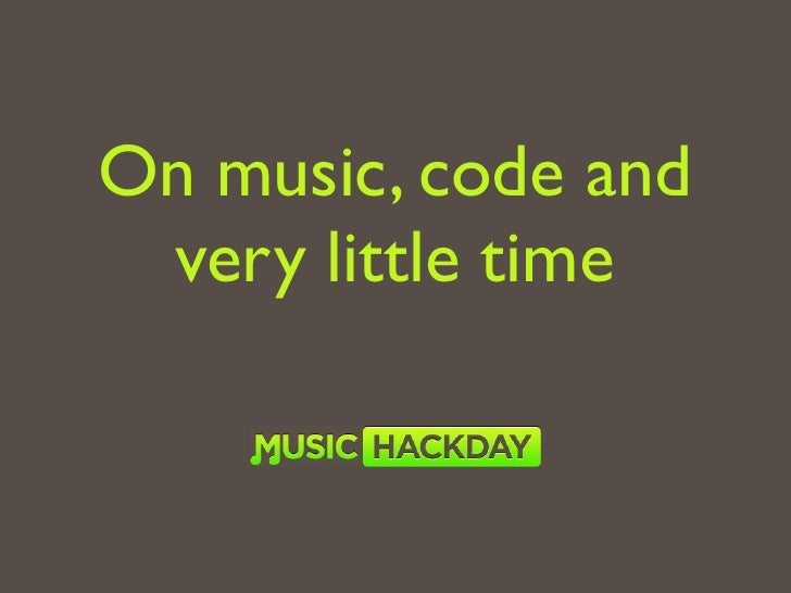 On music, code and  very little time