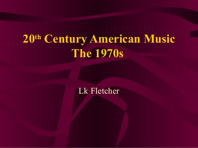 20th Century American Music The 1970s Lk Fletcher