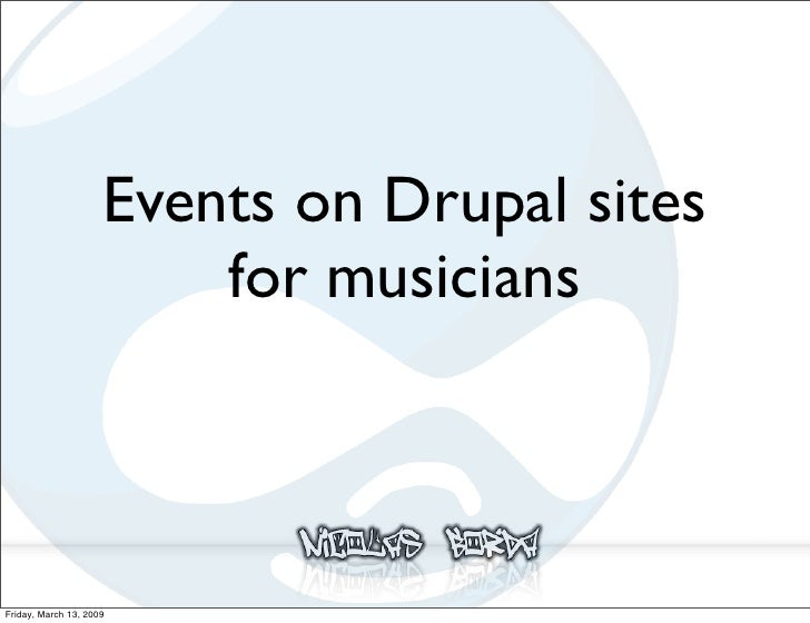 Events on Drupal sites                          for musicians    Friday, March 13, 2009