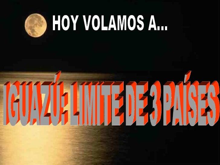HOY VOLAMOS A... IGUAZÚ: LIMITE DE 3 PAÍSES