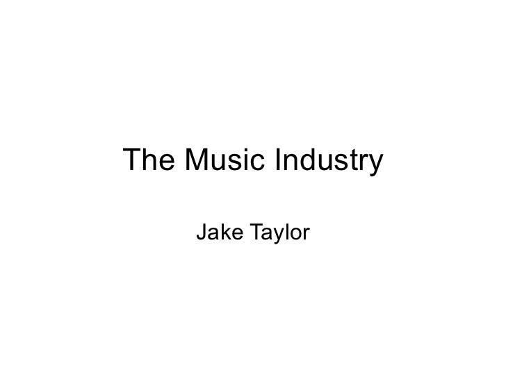 The Music Industry Jake Taylor