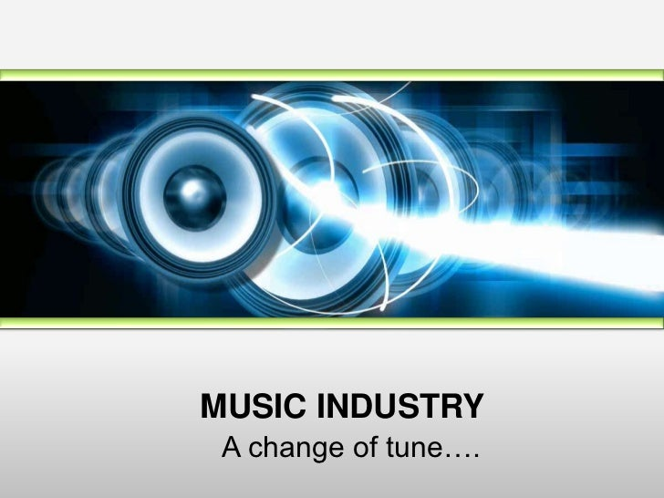 MUSIC INDUSTRY A change of tune….