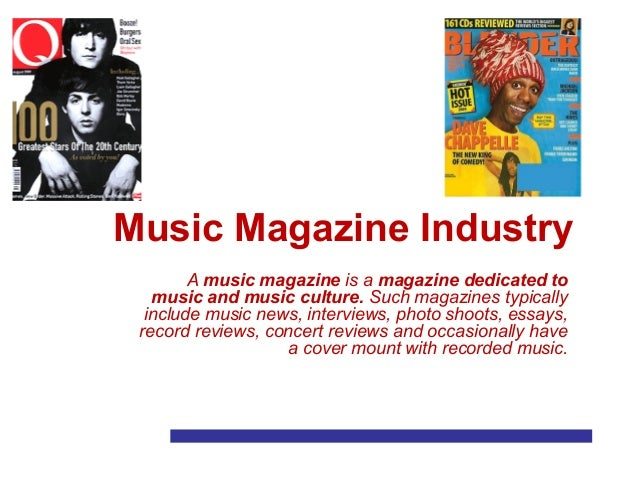 Music Magazine Industry A music magazine is a magazine dedicated to music and music culture. Such magazines typically incl...