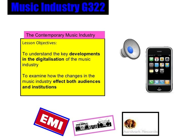 Music Industry G322 Lesson Objectives: To understand the key  developments in the digitalisation  of the music industry  ...