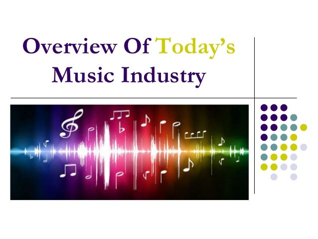 Overview Of Today's Music Industry