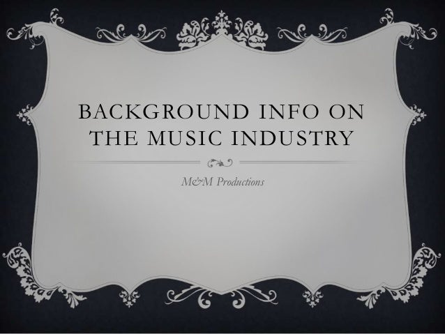BACKGROUND INFO ON THE MUSIC INDUSTRY      M&M Productions